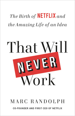 That Will Never Work: The Birth of Netflix and the Amazing Life of an Idea - Randolph, Marc