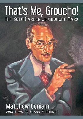 That's Me, Groucho!: The Solo Career of Groucho Marx - Coniam, Matthew