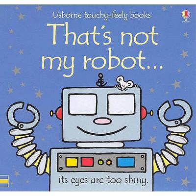 That's Not My Robot - Watt, Fiona, and Wells, Rachel
