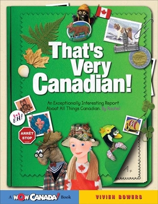 That's Very Canadian!: An Exceptionally Interesting Report about All Things Canadian, by Rachel - Bowers, Vivien