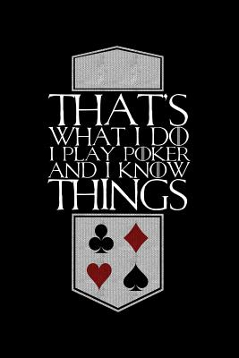 That's What I Do I Play Poker and I Know Things: Blank Lined Journal to Write in - Ruled Writing Notebook - Uab Kidkis