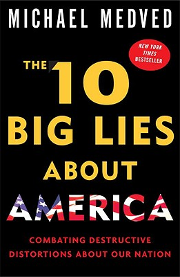 The 10 Big Lies about America: Combating Destructive Distortions about Our Nation - Medved, Michael