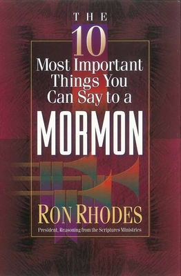 The 10 Most Important Things You Can Say to a Mormon - Rhodes, Ron, Dr.