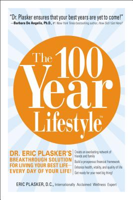 The 100 Year Lifestyle: Dr. Plasker's Breakthrough Solution for Living Your Best Life - Every Day of Your Life! - Plasker, Eric, Dr.