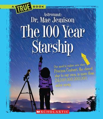The 100 Year Starship - Jemison, Mae, Dr., and Rau, Dana Meachen