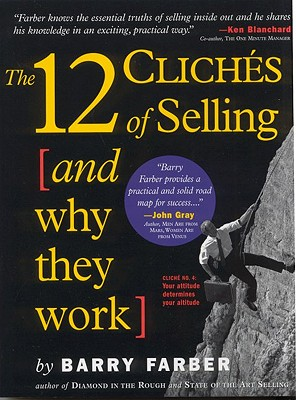 The 12 Cliches of Selling and Why They Work - Farber, Barry J