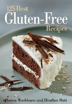 The 125 Best Gluten-Free Recipes - Washburn, Donna, and Butt, Heather