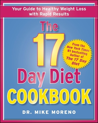 The 17 Day Diet Cookbook: 80 All New Recipes for Healthy Weight Loss - Moreno, Dr Mike, and Moreno, Mike, MD