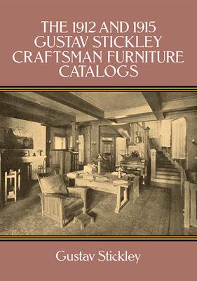 The 1912 and 1915 Gustav Stickley Craftsman Furniture Catalogs - Stickley, Gustav