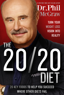 The 20/20 Diet: Turn Your Weight Loss Vision Into Reality - McGraw, Phil, Dr.
