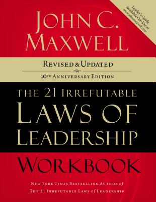 The 21 Irrefutable Laws of Leadership Workbook - Maxwell, John C