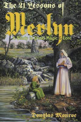 The 21 Lessons of Merlyn the 21 Lessons of Merlyn: A Study in Druid Magic & Lore a Study in Druid Magic & Lore - Monroe, Douglas