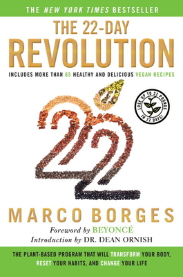 The 22-Day Revolution: The Plant-Based Program That Will Transform Your Body, Reset Your Habits, and Change Your Life - Borges, Marco, and Beyonce (Foreword by), and Ornish, Dean, Dr. (Introduction by)