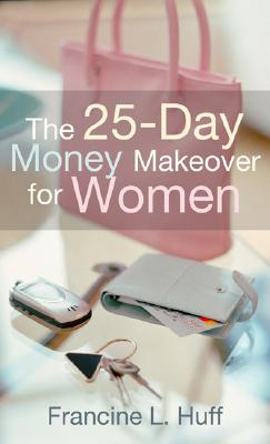 The 25-Day Money Makeover for Women - Huff, Francine L