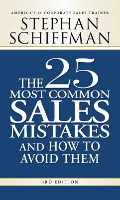 The 25 Most Common Sales Mistakes and How to Avoid Them - Schiffman, Stephan