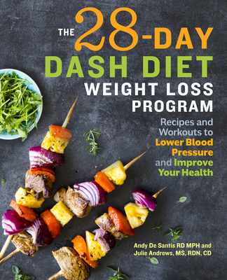 The 28 Day Dash Diet Weight Loss Program: Recipes and Workouts to Lower Blood Pressure and Improve Your Health - de Santis, Andy, and Andrews, Julie, and Kelly, Annie F (Foreword by)