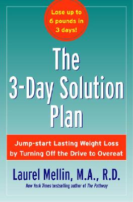 The 3-Day Solution Plan: Jump-Start Lasting Weight Loss by Turning Off the Drive to Overeat - Mellin, Laurel, M.A., R.D.