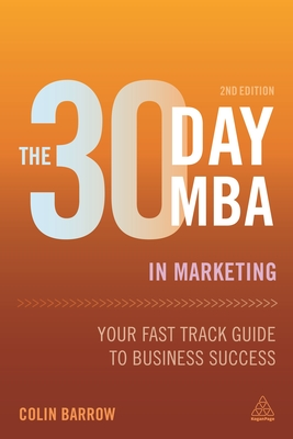 The 30 Day MBA in Marketing: Your Fast Track Guide to Business Success - Barrow, Colin