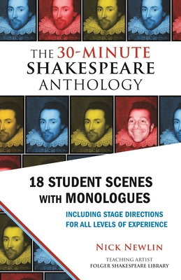 The 30-Minute Shakespeare Anthology: 18 Student Scenes with Monologues - Newlin, Nick (Editor), and Shakespeare, William