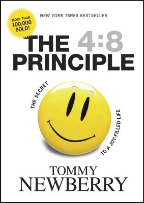 The 4:8 Principle: The Secret to a Joy-Filled Life - Newberry, Tommy