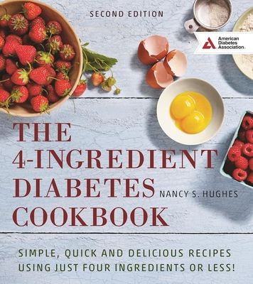 The 4-Ingredient Diabetes Cookbook: Simple, Quick and Delicious Recipes Using Just Four Ingredients or Less! - Hughes, Nancy S