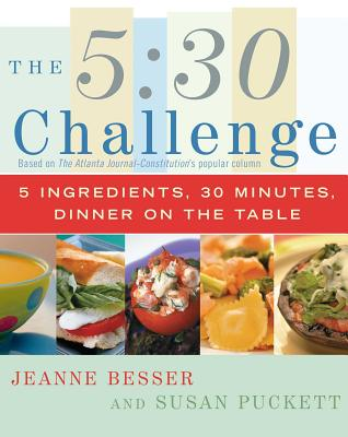 """""""The 5:30 Challenge: 5 Ingredients, 30 Minutes, Dinner on the Table """" - Besser, Jeanne"""