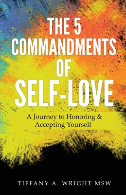 The 5 Commandments of Self-Love: A Journey of Honoring and Accepting Yourself - Wright, Msw Tiffany a
