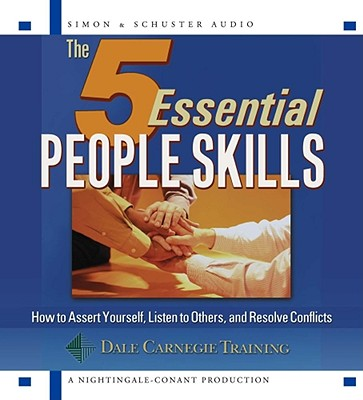 The 5 Essential People Skills: How to Assert Yourself, Listen to Others, and Resolve Conflicts - Carnegie, Dale, and Organization, Dale Carnegie, and Carnegie Organization, The Dale