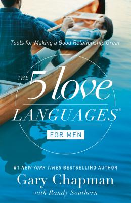 The 5 Love Languages for Men: Tools for Making a Good Relationship Great - Chapman, Gary D, Dr., and Southern, Randy E (Contributions by)
