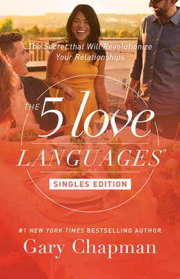The 5 Love Languages Singles Edition: The Secret That Will Revolutionize Your Relationships - Chapman, Gary