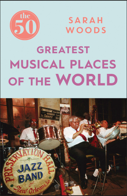 The 50 Greatest Musical Places - Woods, Sarah