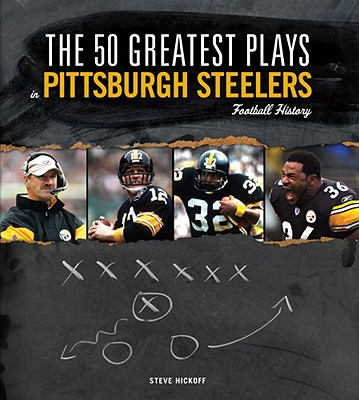 The 50 Greatest Plays in Pittsburgh Steelers Football History - Hickoff, Steve