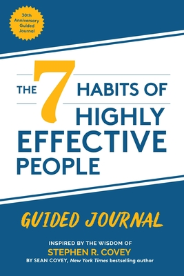 The 7 Habits of Highly Effective People: Guided Journal (Goals Journal, Self Improvement Book) - Covey, Stephen R, Dr., and Covey, Sean
