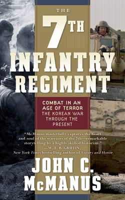 The 7th Infantry Regiment: Combat in an Age of Terror: The Korean War Through the Present - McManus, John C
