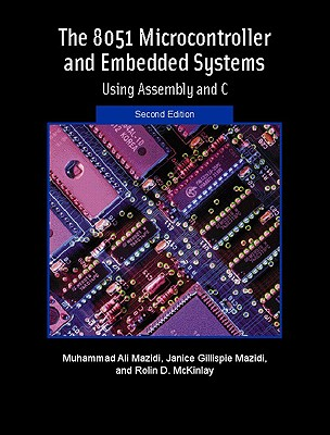 The 8051 Microcontroller and Embedded Systems - Mazidi, Muhammad Ali, and Mazidi, Janice G, and McKinlay, Rolin D