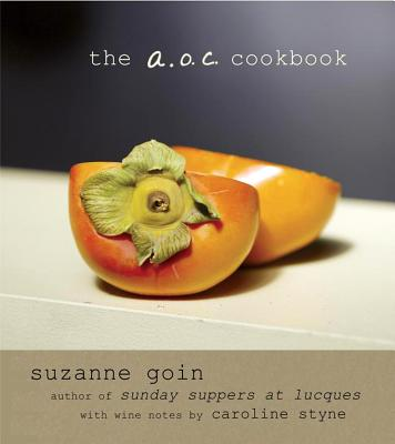 The A.O.C. Cookbook - Goin, Suzanne, and Styne, Caroline