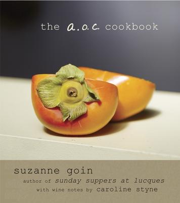The A.O.C. Cookbook - Goin, Suzanne, and Styne, Caroline