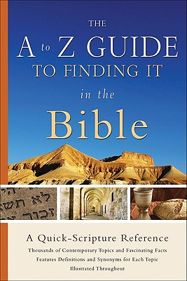 The A to Z Guide to Finding It in the Bible: A Quick-Scripture Reference - Ehorn, Seth (Compiled by)