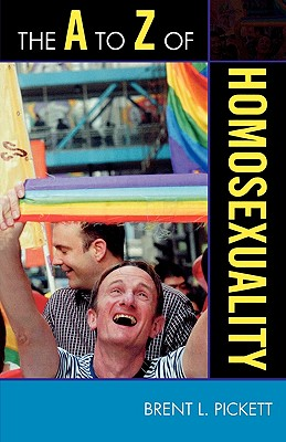 The A to Z of Homosexuality - Pickett, Brent L