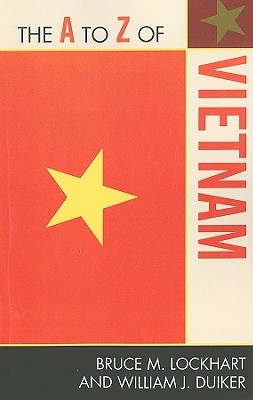 The A to Z of Vietnam - Lockhart, Bruce M, and Duiker, William J