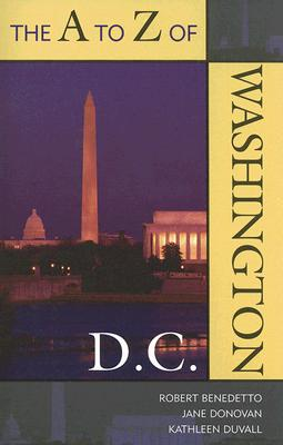 The A to Z of Washington, D.C. - Benedetto, Robert, and Donovan, Jane, and Duvall, Kathleen