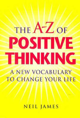 The A-Z of Positive Thinking - James, Neil