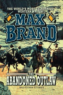 The Abandoned Outlaw - Brand, Max