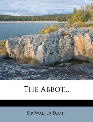 The Abbot... - Scott, Walter, Sir, and Scott, Sir Walter
