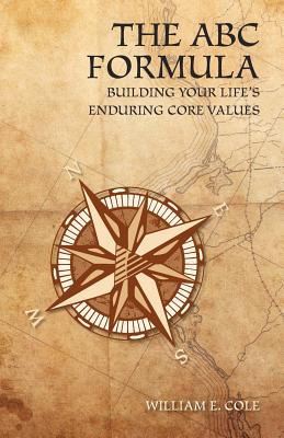 The ABC Formula: Building Your Life's Enduring Core Values - Cole, William E