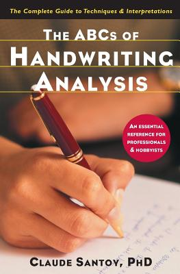 The ABCs of Handwriting Analysis: The Complete Guide to Techniques & Interpretations - Santoy, Ph D Claude