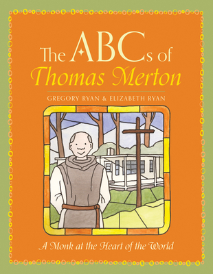 The ABCs of Thomas Merton: A Monk at the Heart of the World - Ryan, Gregory, and Ryan, Elizabeth