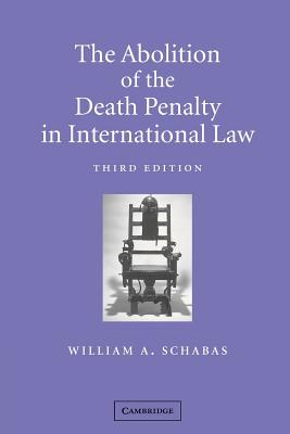 The Abolition of the Death Penalty in International Law - Schabas, William a