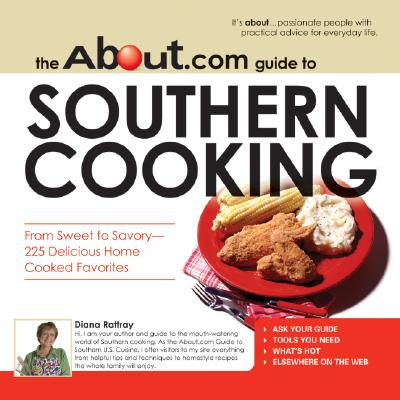The About.com Guide to Southern Cooking: All You Need to Prepare 225 Delicious Home Cooked Favorites - Rattray, Diana