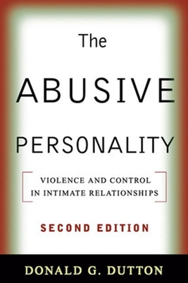 The Abusive Personality: Violence and Control in Intimate Relationships - Dutton, Donald G, Ph.D.